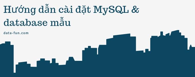 hướng dẫn cài đặt Mysql và database mẫu