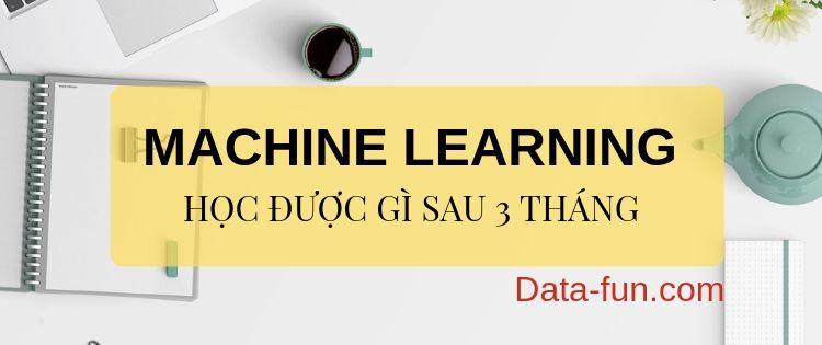 Học Machine Learning - Học được gì sau 3 tháng