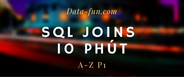 SQL Joins Cơ bản trong 10p p1